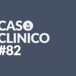 caso clinico 82 - marica romano - la medicina in uno scatto