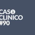 caso clinico 90
